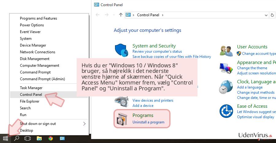 Hvis du er 'Windows 10 / Windows 8' bruger, så højreklik i det nederste venstre hjørne af skærmen. Når 'Quick Access Menu' kommer frem, vælg 'Control Panel' og 'Uninstall a Program'.